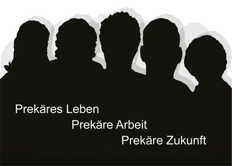 Prekäres Leben - Prekäre Arbeit - Prekäre Zukunft